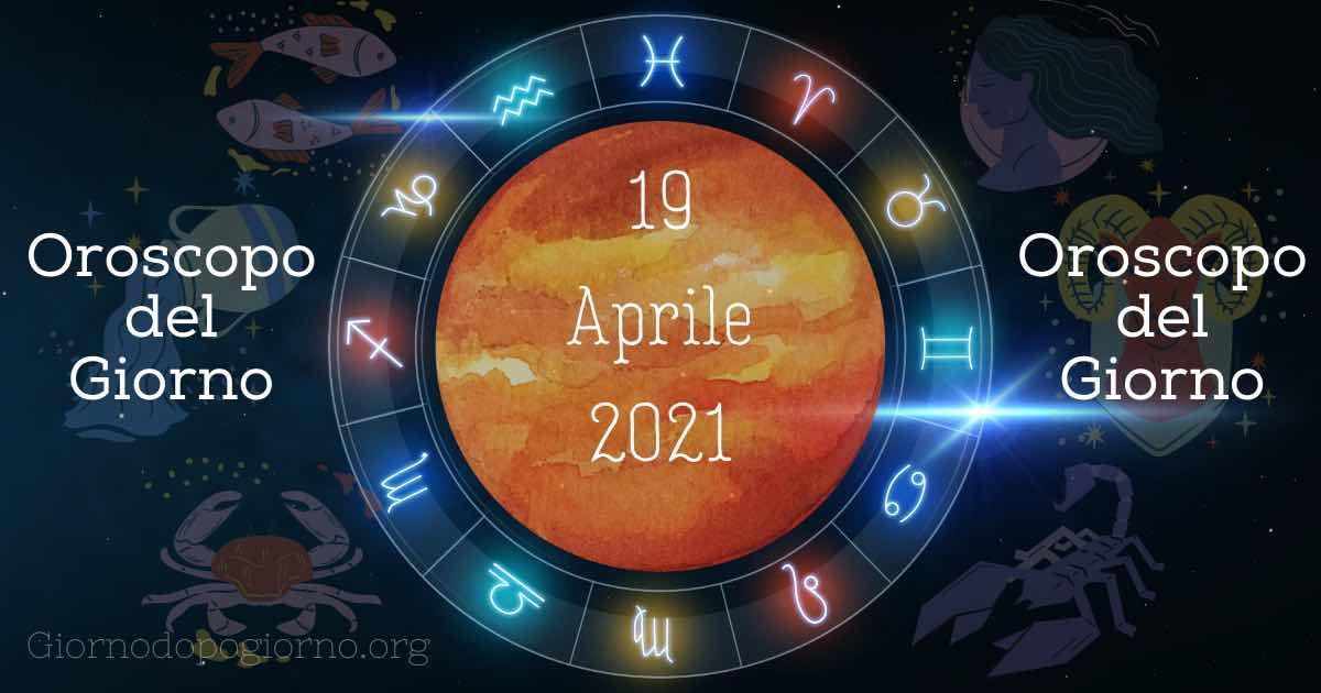 oroscopo del 19 Aprile 2021