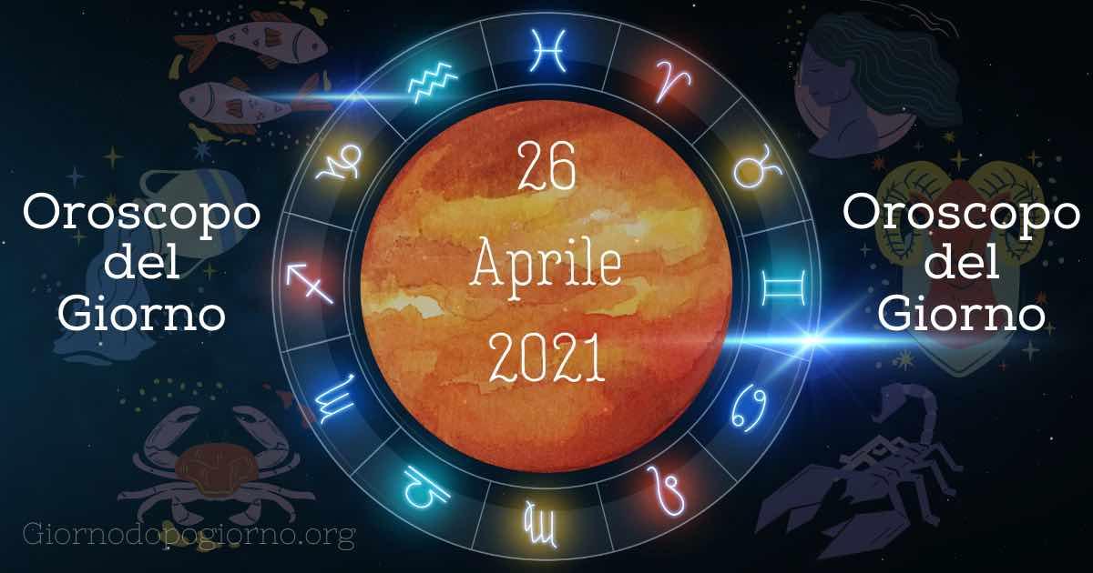 oroscopo del 26 Aprile 2021
